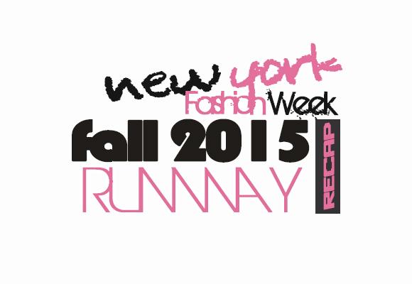 NEW YORK FASHION WEEK FALL 2015 RUNWAY RECAP